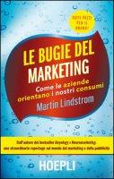 Le bugie del marketing. Come le aziende orientano i nostri consumi - Lindstrom Martin
