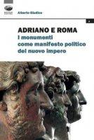 Adriano e Roma. I monumenti come manifesto politico del nuovo impero - Giudice Alberto