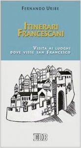 Copertina di 'Itinerari francescani. Visita ai luoghi dove visse san Francesco'