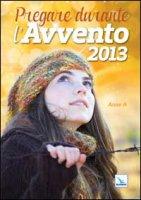 Pregare durante l'Avvento - 2013. Anno A