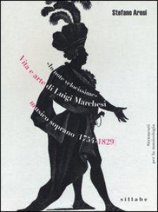 Copertina di 'Vita e arte di Luigi Marchesi, musico soprano (1754-1829)'
