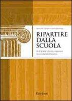 Ripartire dalla scuola. Al di là delle riforme, migliorare la quotidianità educativa - Capaldo Nunziante, Rondanini Luciano