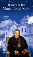 Il servo di Dio Monsignor Luigi Sodo - Parente Ulderico