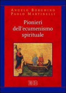 Copertina di 'Pionieri dell'ecumenismo spirituale'