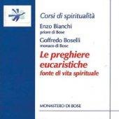 Le preghiere eucaristiche.  Fonte di vita spirituale. CD - Enzo Bianchi, Goffredo Boselli