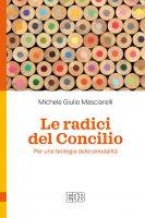 Le radici del Concilio - Michele Giulio Masciarelli