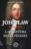 John Law 1671-1971. L'avventura della finanza - De Bernardis Sandro