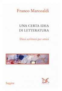 Copertina di 'Una certa idea di letteratura. Dieci scrittori per amici'