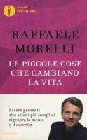 Le piccole cose che cambiano la vita - Morelli Raffaele