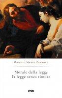 Morale della legge: la legge senza timore - Giorgio Maria Carbone