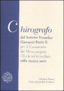 Copertina di 'Chirografo del Sommo Pontefice Giovanni Paolo II per il centenario del Motu proprio «Tra le sollecitudini» sulla musica sacra'