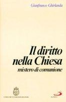 Il diritto nella Chiesa, mistero di comunione. Compendio di diritto ecclesiale - Ghirlanda Gianfranco