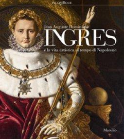 Copertina di 'Jean-Auguste-Dominique Ingres e la vita artistica al tempo di Napoleone. Catalogo della mostra (Milano, 12 marzo-23 giugno 2019)'