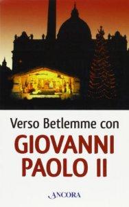 Copertina di 'Verso Betlemme con Giovanni Paolo II'