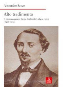 Copertina di 'Alto tradimento. Il processo a Pietro Fortunato Calvi e correi (1853-1855)'