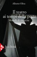 Il teatro ai tempi della peste. Modelli di rinascita - Oliva Alberto