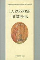 La passione di Sophia. Ermeneutica gnostica dei valentiniani