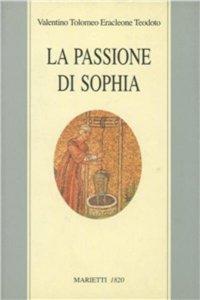 Copertina di 'La passione di Sophia. Ermeneutica gnostica dei valentiniani'