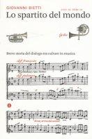 Lo spartito del mondo. Breve storia del dialogo tra culture in musica - Bietti Giovanni