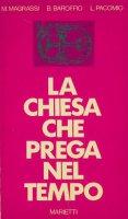 La Chiesa che prega nel tempo - M. Magrassi, B. Baroffio, L. Pacomio