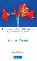La creatività - Fromm Erich, Maslow Abraham H., May Rollo