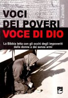 Voci dei poveri, voce di Dio. La Bibbia letta con gli occhi degli impoveriti, delle donne e dei senza armi - Zanotelli Alex
