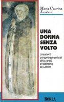 Una donna senza volto. Lineamenti antropologico-culturali della santità di Margherita da Cortona - Jacobelli M. Caterina