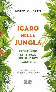 Copertina di 'Icaro nella jungla. Prontuario spirituale per studenti pragmatici'