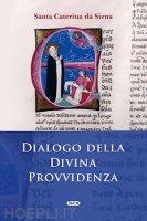 Dialogo della divina provvidenza - Caterina da Siena