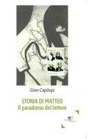 Storia di Matteo. Il paradosso del lettore - Capilupi Gino