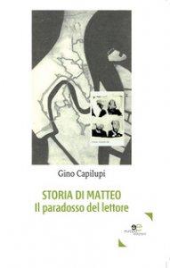 Copertina di 'Storia di Matteo. Il paradosso del lettore'