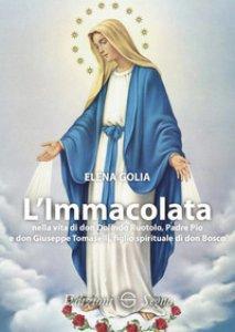 Copertina di 'L' Immacolata nella vita di don Dolindo Ruotolo, padre Pio e don Giuseppe Tomaselli, figlio spirituale di don Bosco'