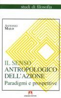 Il senso antropologico dell'azione - Malo Antonio
