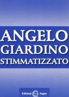 Angelo Giardino. Stimmatizzato