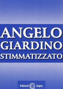 Copertina di 'Angelo Giardino. Stimmatizzato'