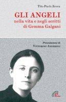 Gli angeli. Nella vita e negli scritti di Gemma Galgani - Zecca Tito P.