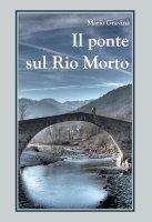 Il ponte sul Rio Morto - Gravina Mario