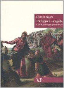 Copertina di 'Tra Gesù e la gente. Il prete, uomo per questo tempo'