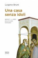 Una casa senza idoli - Luigino Bruni