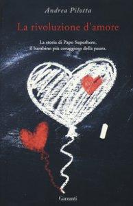 Copertina di 'La rivoluzione d'amore. La storia di Papo Superhero, il bambino più coraggioso della paura'