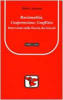 Razionalità, cooperazione, conflitto. Intervista sulla teoria dei giochi - Aumann Robert