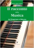 Il racconto della musica. Dal gregoriano al debussy - Mazzi M. Chiara