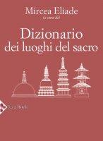 Dizionario dei luoghi del sacro - Eliade Mircea