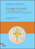 Il coraggio di una scelta. L'azione cattolica vicentina dalla Resistenza agli anni del dopoconcilio - AA. VV.