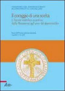 Copertina di 'Il coraggio di una scelta. L'azione cattolica vicentina dalla Resistenza agli anni del dopoconcilio'