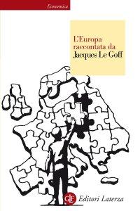 Copertina di 'L'Europa raccontata da Jacques Le Goff'