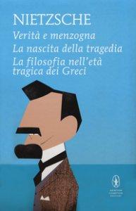 Copertina di 'Verità e menzogna-La nascita della tragedia-La filosofia nell'età tragica dei greci'