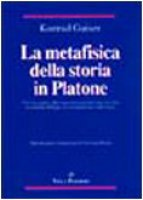 La metafisica della storia in Platone - Gaiser Konrad