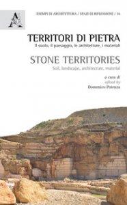 Copertina di 'Territori di pietra. Il suolo, il paesaggio, le architetture, i materiali-Stone territories. Soil, landscape, architecture, material. Ediz. bilingue'