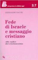 Fede di Israele e messaggio cristiano. Alle radici del cristianesimo - Sacchi Alessandro